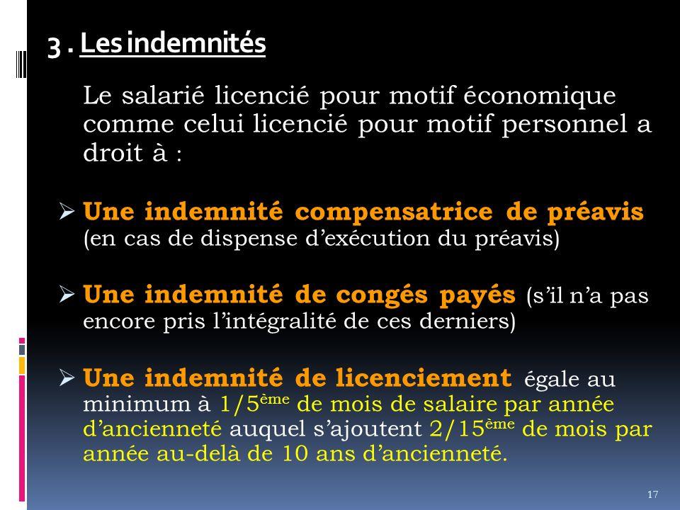 3 . Les indemnités Le salarié licencié pour motif économique comme celui licencié pour motif personnel a droit à :