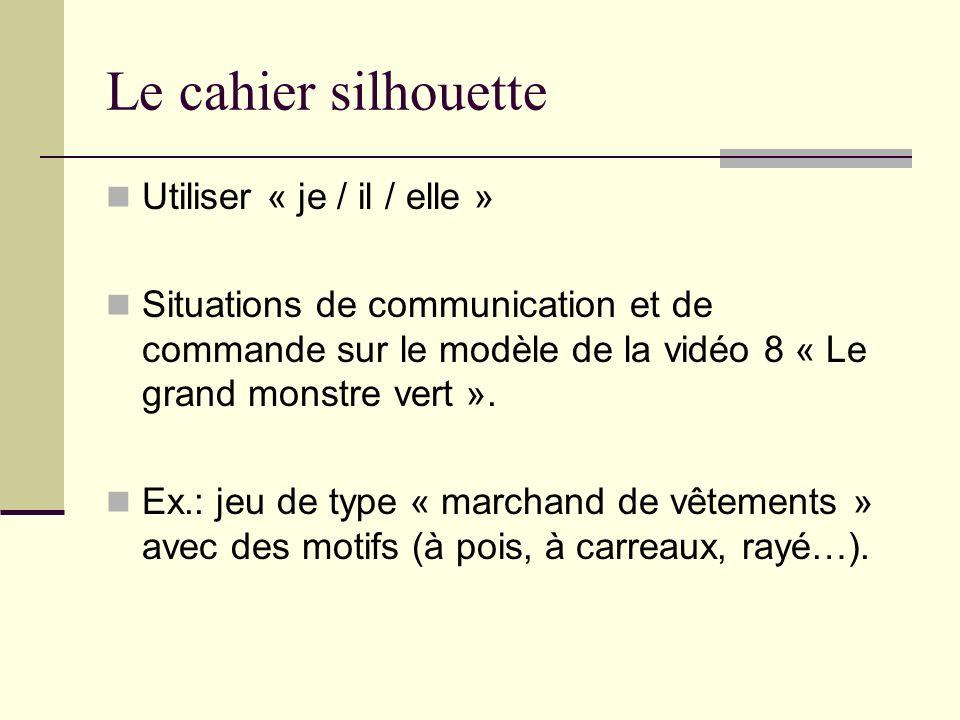 Le cahier silhouette Utiliser « je / il / elle »