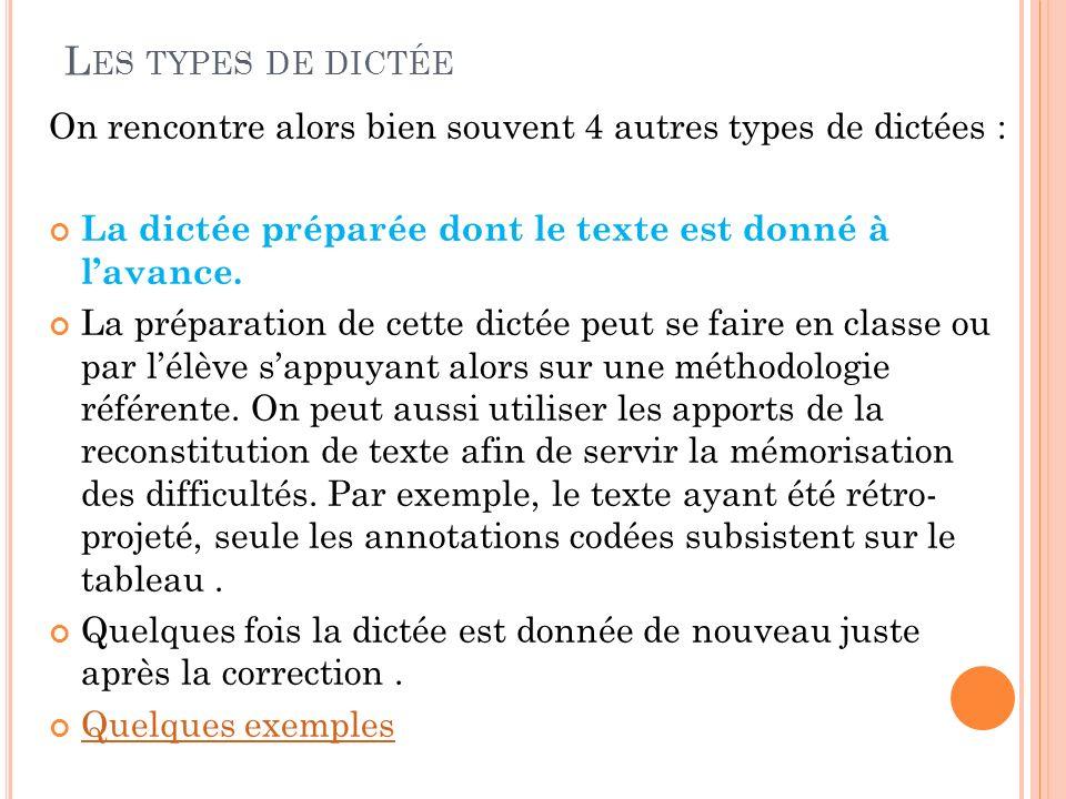 Les types de dictée On rencontre alors bien souvent 4 autres types de dictées : La dictée préparée dont le texte est donné à l'avance.