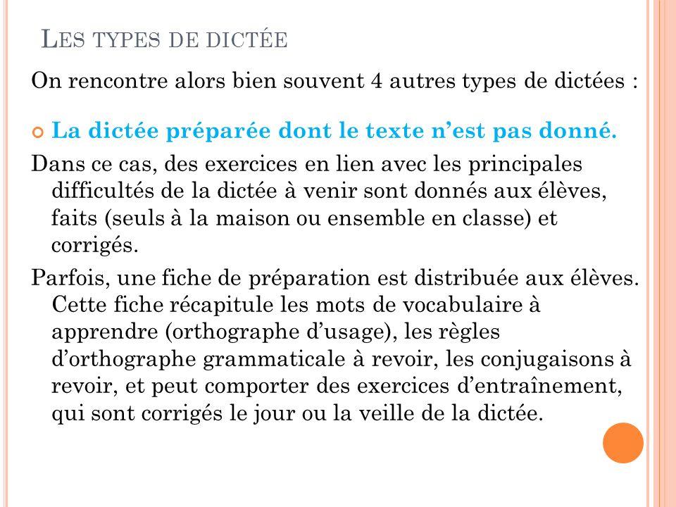 Les types de dictée On rencontre alors bien souvent 4 autres types de dictées : La dictée préparée dont le texte n'est pas donné.