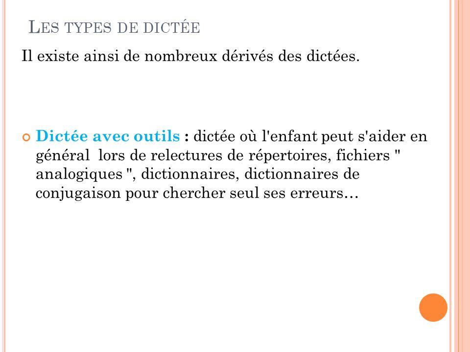 Les types de dictée Il existe ainsi de nombreux dérivés des dictées.
