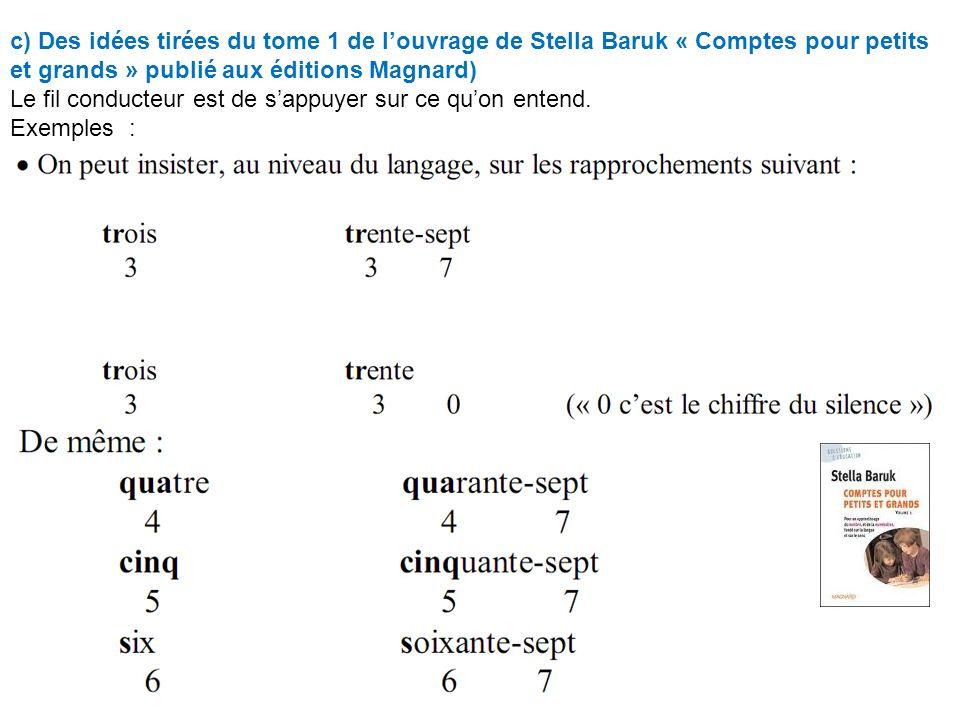 c) Des idées tirées du tome 1 de l'ouvrage de Stella Baruk « Comptes pour petits et grands » publié aux éditions Magnard)