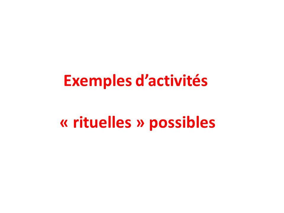 Exemples d'activités « rituelles » possibles