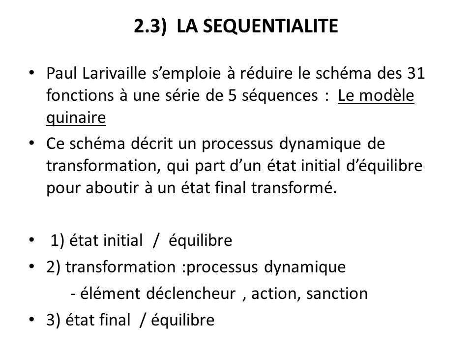 2.3) LA SEQUENTIALITEPaul Larivaille s'emploie à réduire le schéma des 31 fonctions à une série de 5 séquences : Le modèle quinaire.