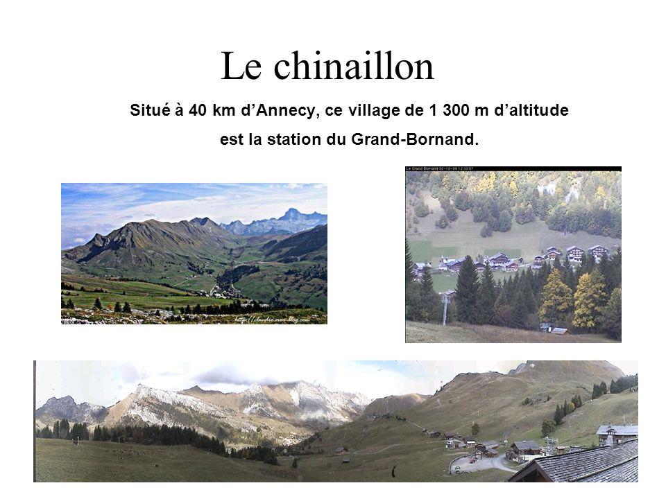Le chinaillon Situé à 40 km d'Annecy, ce village de 1 300 m d'altitude