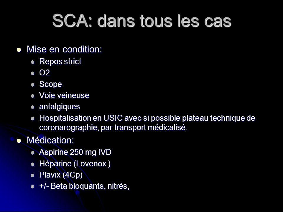 SCA: dans tous les cas Mise en condition: Médication: Repos strict O2