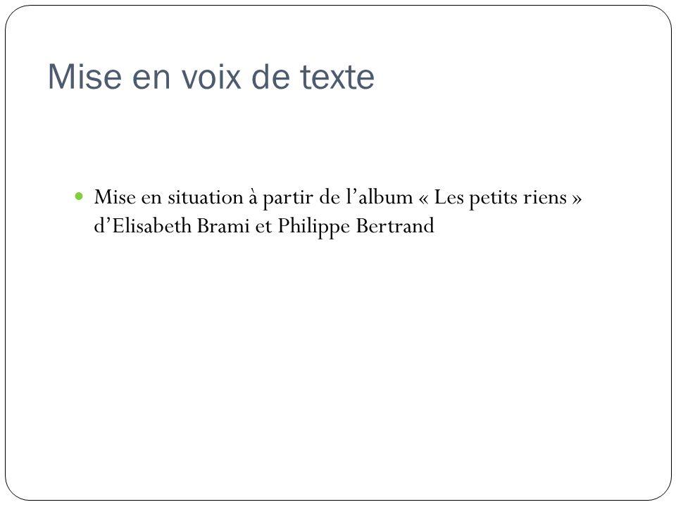 Mise en voix de texte Mise en situation à partir de l'album « Les petits riens » d'Elisabeth Brami et Philippe Bertrand.