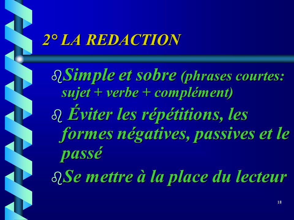 Simple et sobre (phrases courtes: sujet + verbe + complément)