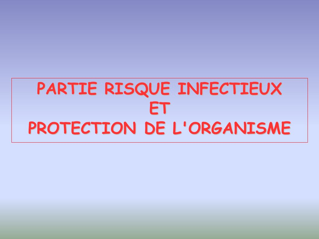 PARTIE RISQUE INFECTIEUX PROTECTION DE L ORGANISME