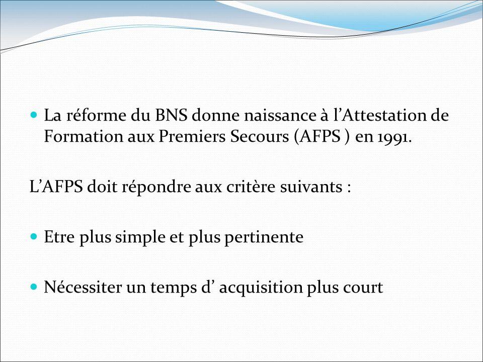 La réforme du BNS donne naissance à l'Attestation de Formation aux Premiers Secours (AFPS ) en 1991.