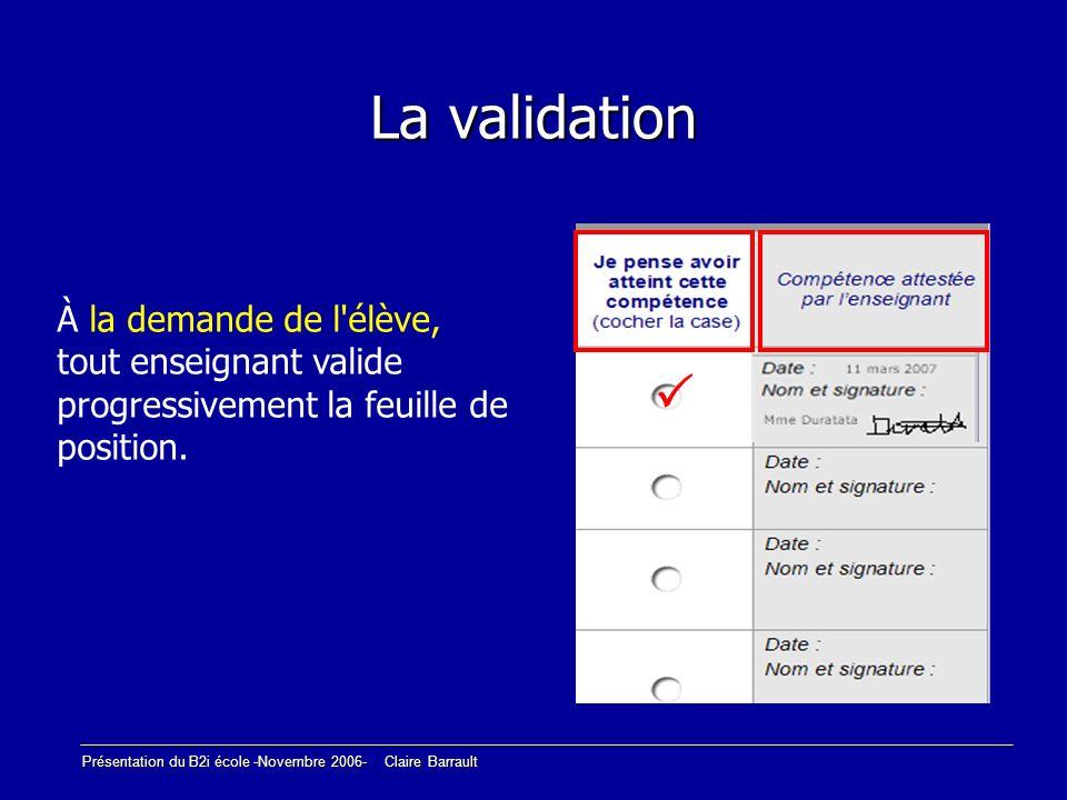 La validation À la demande de l élève, tout enseignant valide progressivement la feuille de position.