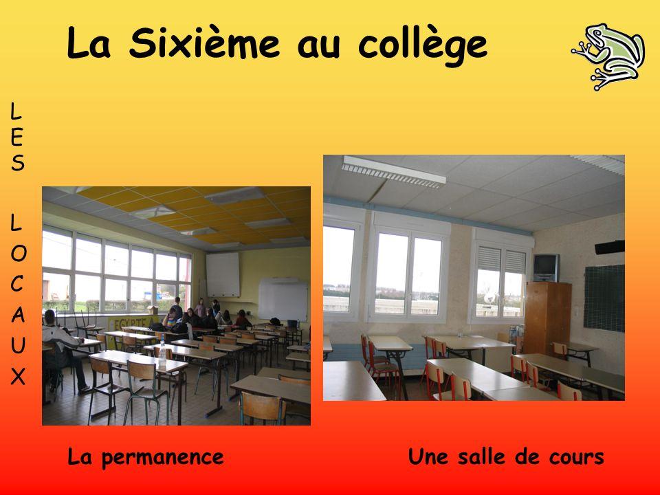La Sixième au collège LES L O C A U X La permanence Une salle de cours