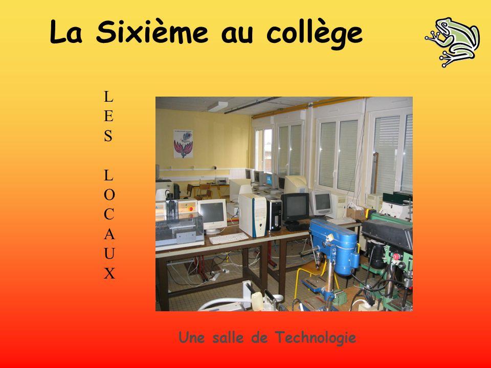 La Sixième au collège LES L O C A U X Une salle de Technologie