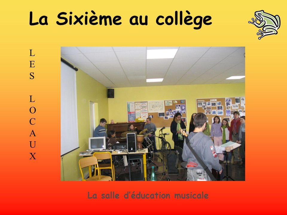 La Sixième au collège LES L O C A U X La salle d'éducation musicale