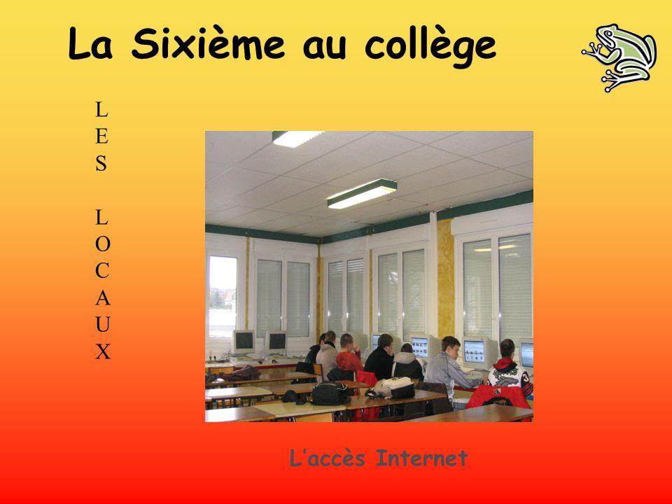 La Sixième au collège LES L O C A U X L'accès Internet