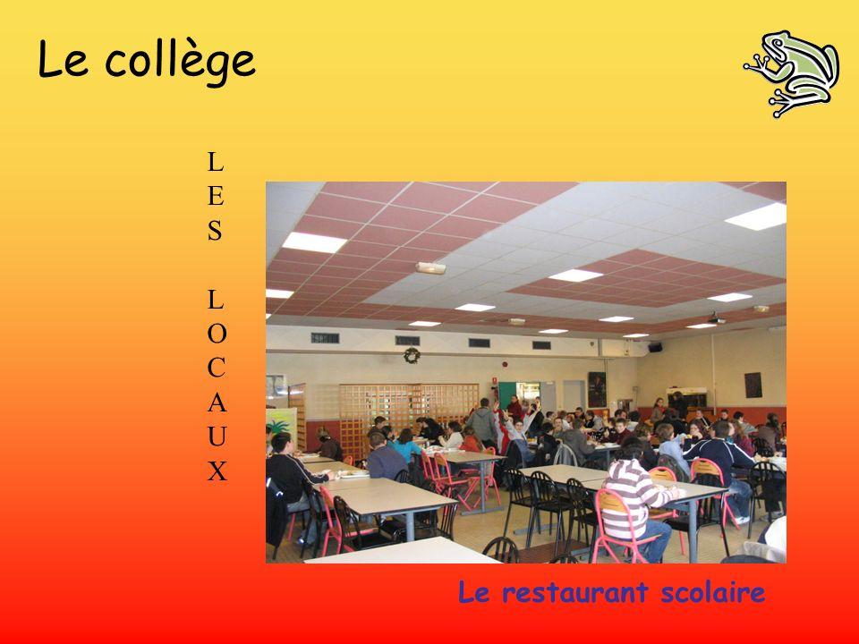 Le collège LES L O C A U X Le restaurant scolaire