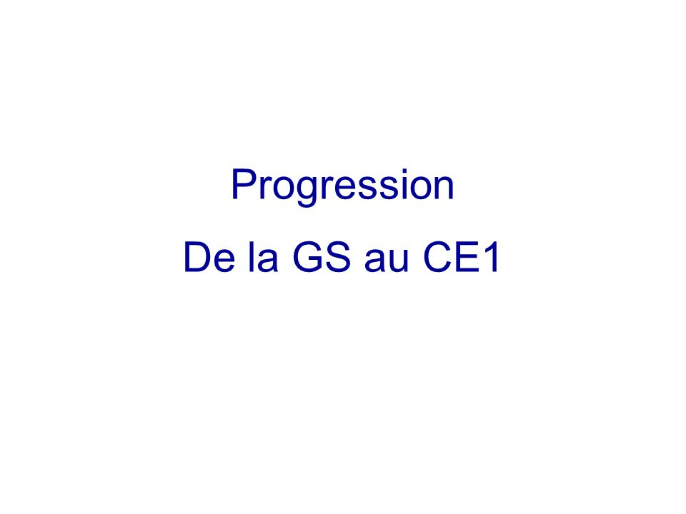 Progression De la GS au CE1