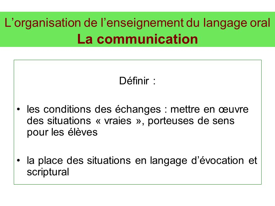 L'organisation de l'enseignement du langage oral La communication