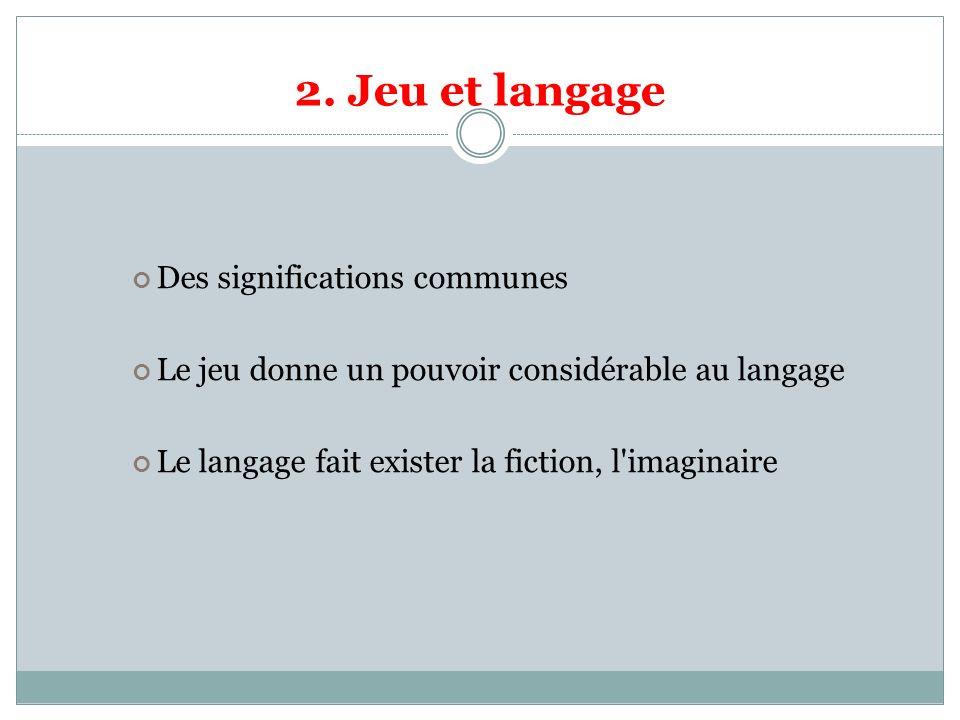 2. Jeu et langage Des significations communes
