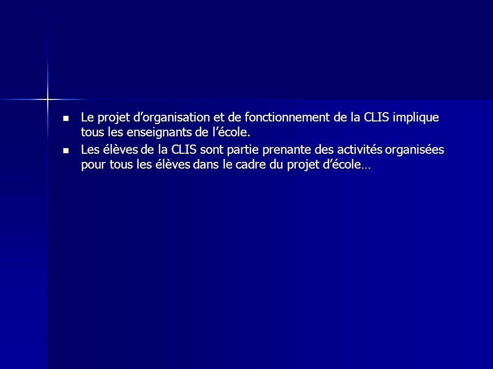 Le projet d'organisation et de fonctionnement de la CLIS implique tous les enseignants de l'école.