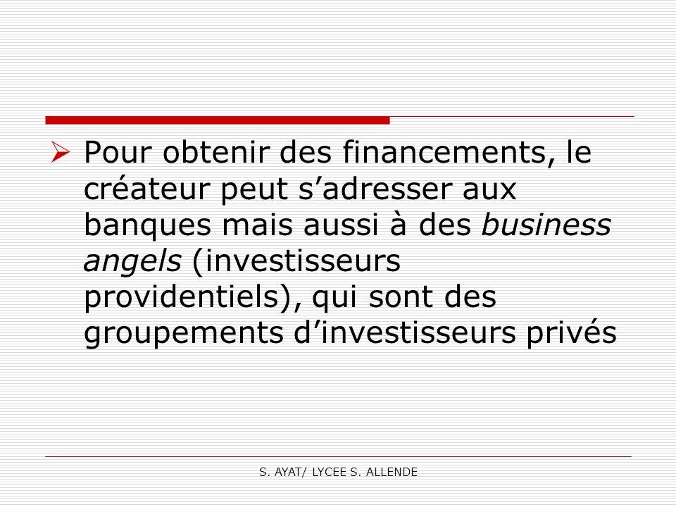 Pour obtenir des financements, le créateur peut s'adresser aux banques mais aussi à des business angels (investisseurs providentiels), qui sont des groupements d'investisseurs privés