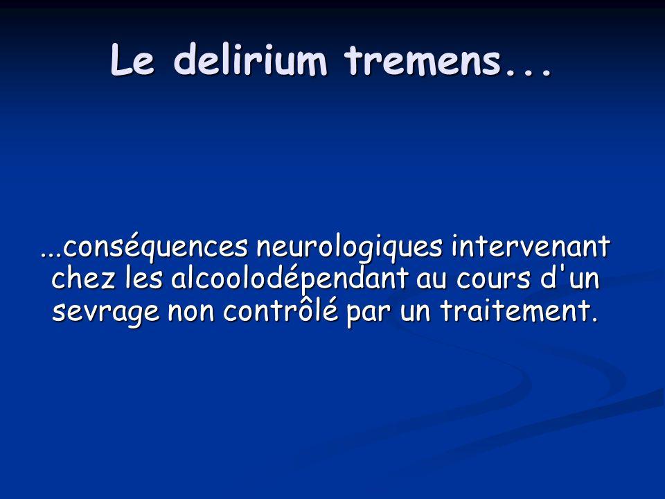 Le delirium tremens...
