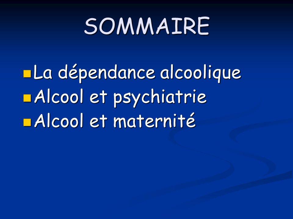 SOMMAIRE La dépendance alcoolique Alcool et psychiatrie