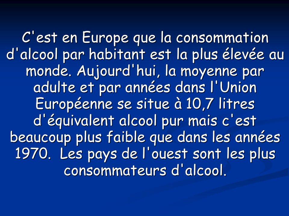 C est en Europe que la consommation d alcool par habitant est la plus élevée au monde.