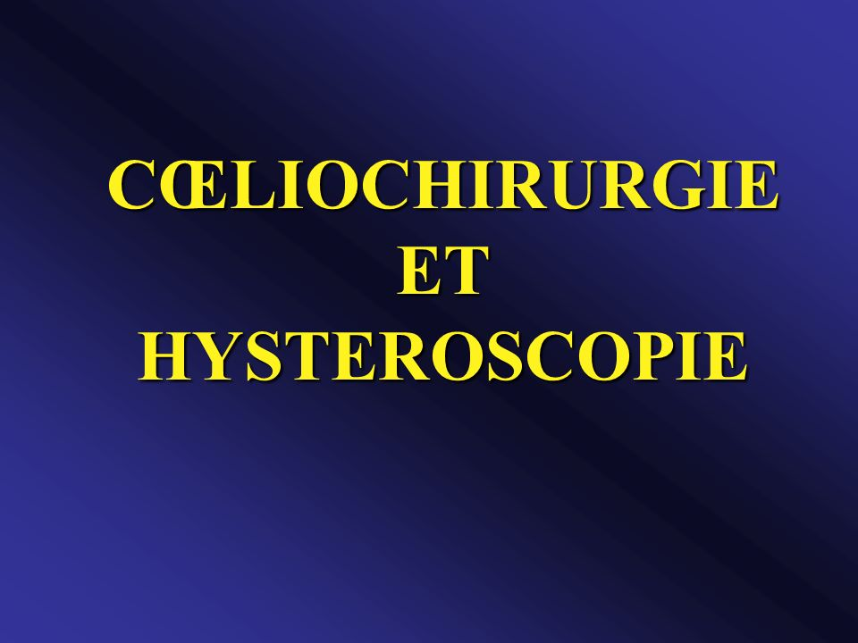 CŒLIOCHIRURGIE ET HYSTEROSCOPIE