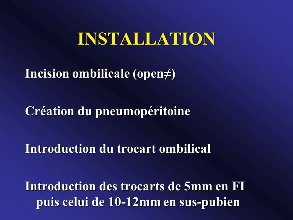 INSTALLATION Incision ombilicale (open≠) Création du pneumopéritoine