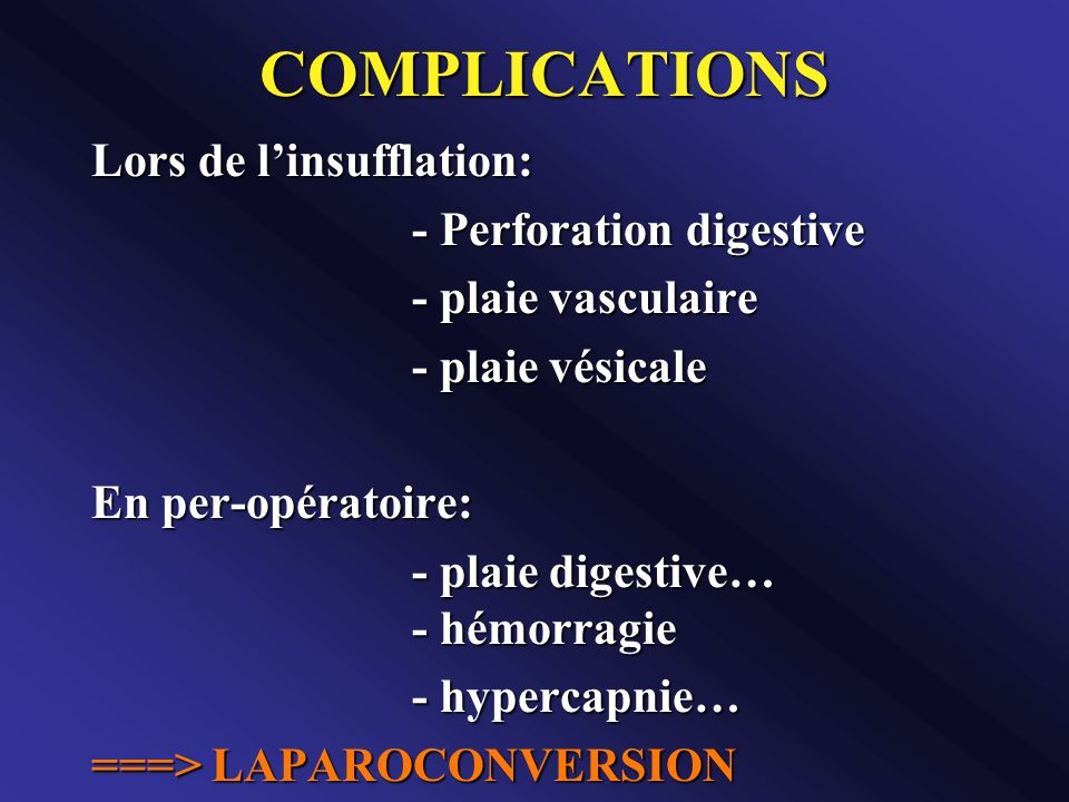 COMPLICATIONS Lors de l'insufflation: - Perforation digestive