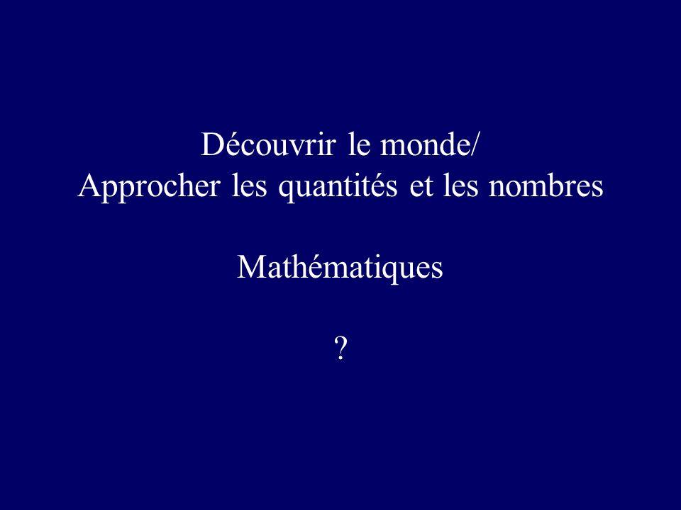 Découvrir le monde/ Approcher les quantités et les nombres Mathématiques
