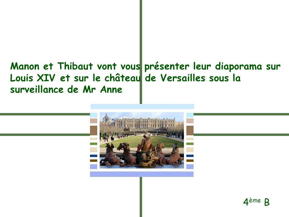 Manon et Thibaut vont vous présenter leur diaporama sur Louis XIV et sur le château de Versailles sous la surveillance de Mr Anne