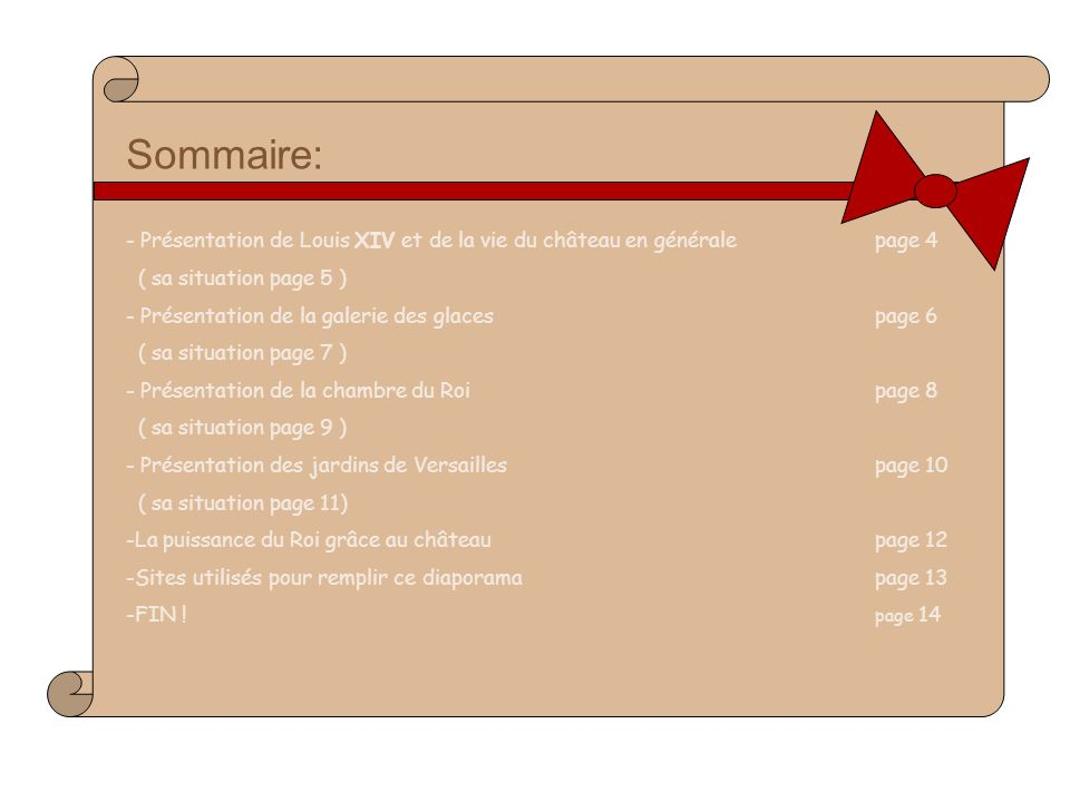 Sommaire: Présentation de Louis XIV et de la vie du château en générale page 4. ( sa situation page 5 )