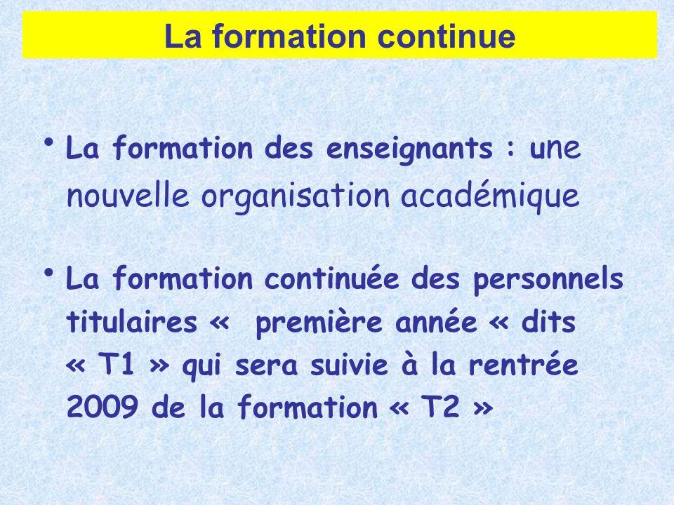 La formation continue La formation des enseignants : une nouvelle organisation académique.