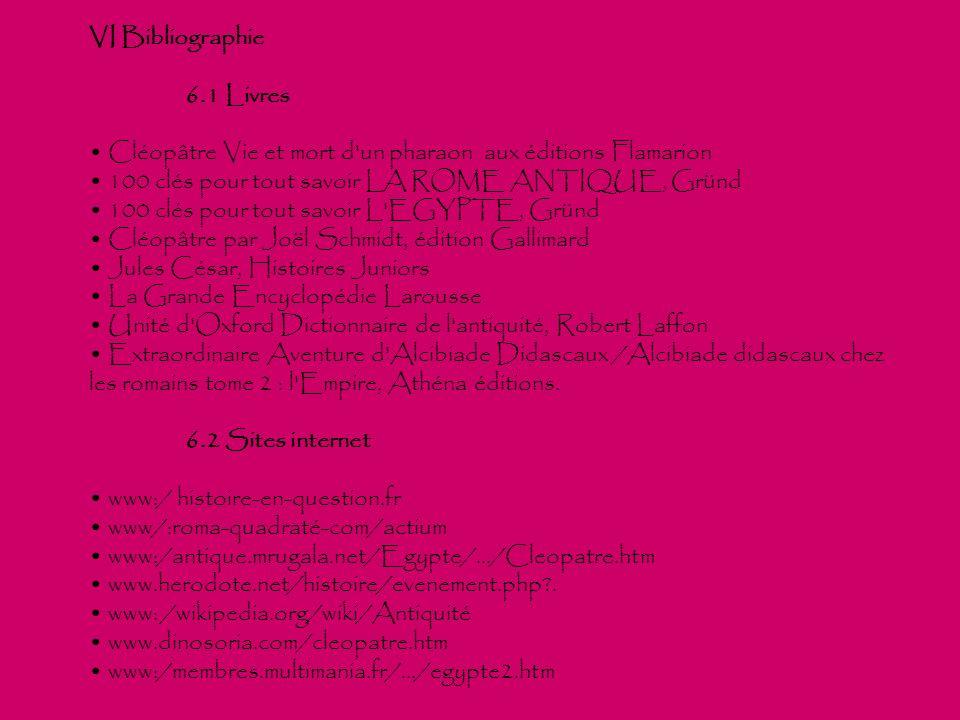 VI Bibliographie 6.1 Livres. Cléopâtre Vie et mort d un pharaon aux éditions Flamarion. 100 clés pour tout savoir LA ROME ANTIQUE, Gründ.