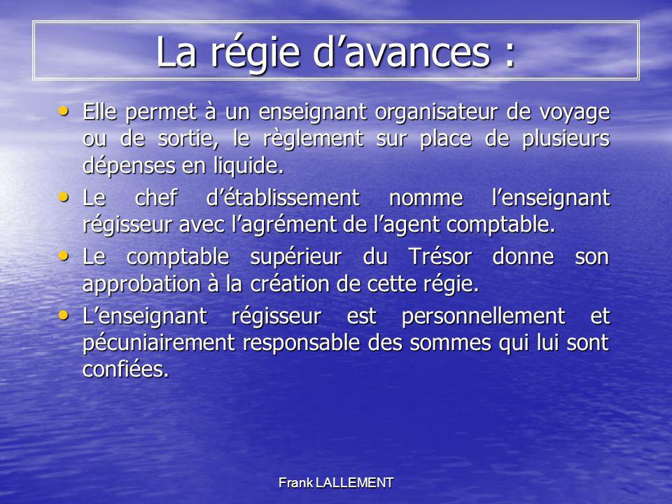 La régie d'avances : Elle permet à un enseignant organisateur de voyage ou de sortie, le règlement sur place de plusieurs dépenses en liquide.