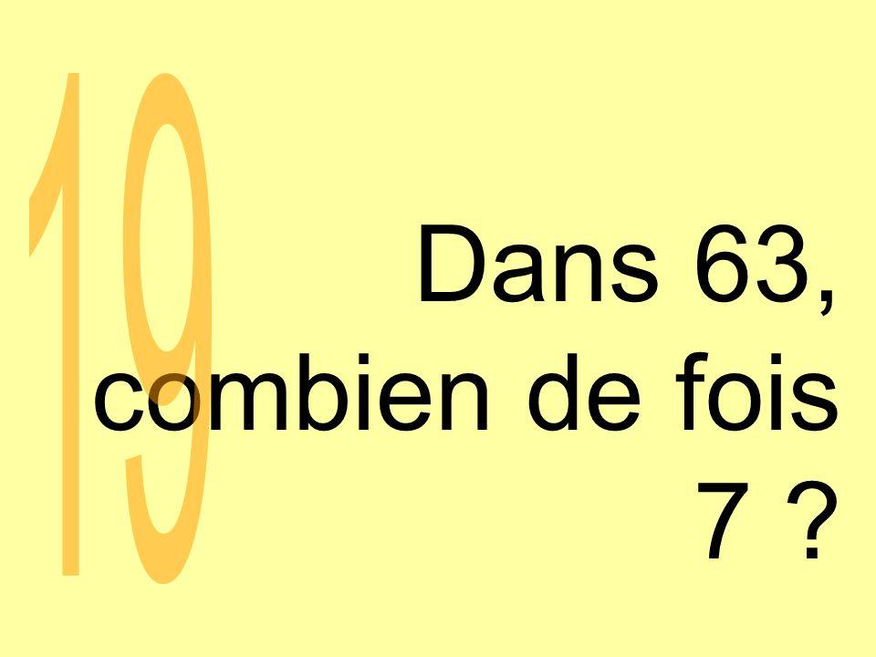 Dans 63, combien de fois 7 19
