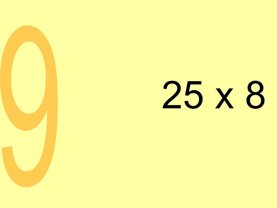 25 x 8 9