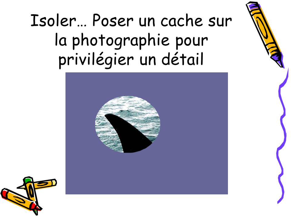 Isoler… Poser un cache sur la photographie pour privilégier un détail