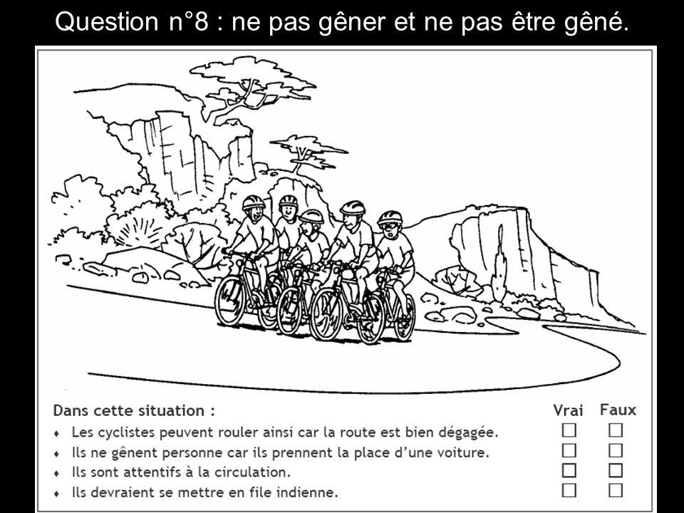 Question n°8 : ne pas gêner et ne pas être gêné.