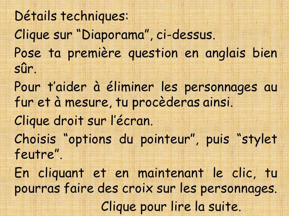 Détails techniques:Clique sur Diaporama , ci-dessus. Pose ta première question en anglais bien sûr.