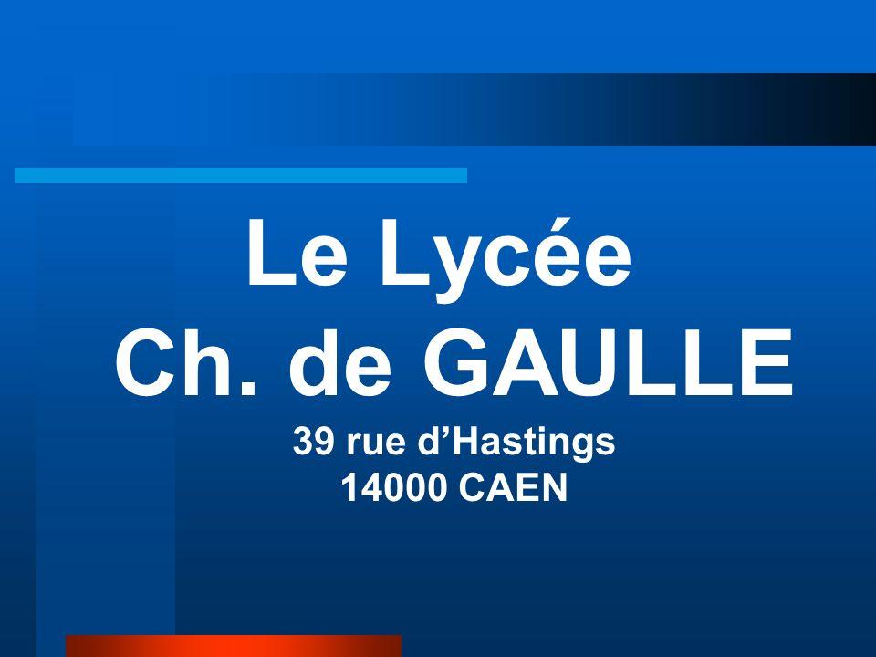 Le Lycée Ch. de GAULLE 39 rue d'Hastings 14000 CAEN