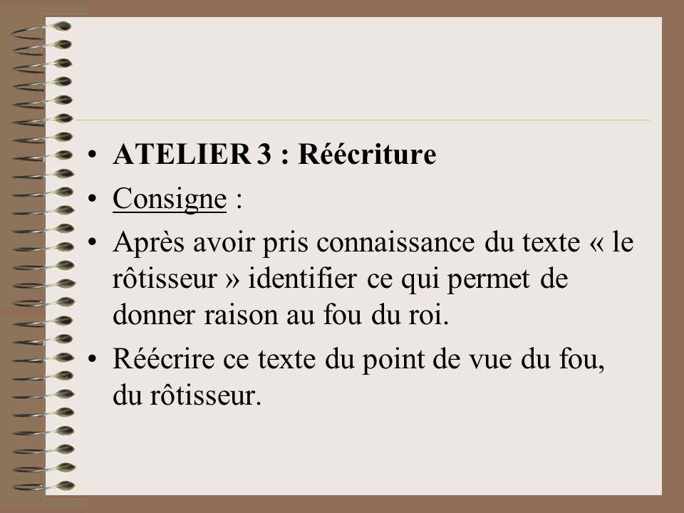 ATELIER 3 : Réécriture Consigne : Après avoir pris connaissance du texte « le rôtisseur » identifier ce qui permet de donner raison au fou du roi.