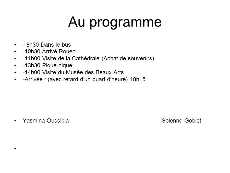 Au programme - 8h30 Dans le bus -10h30 Arrivé Rouen