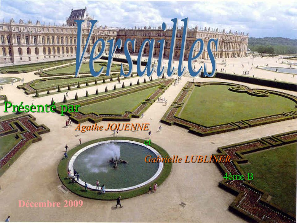 Versailles Présenté par Agathe JOUENNE et Gabrielle LUBLINER 4ème B