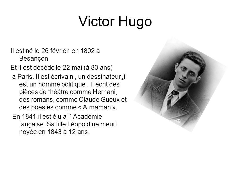 Victor Hugo Il est né le 26 février en 1802 à Besançon