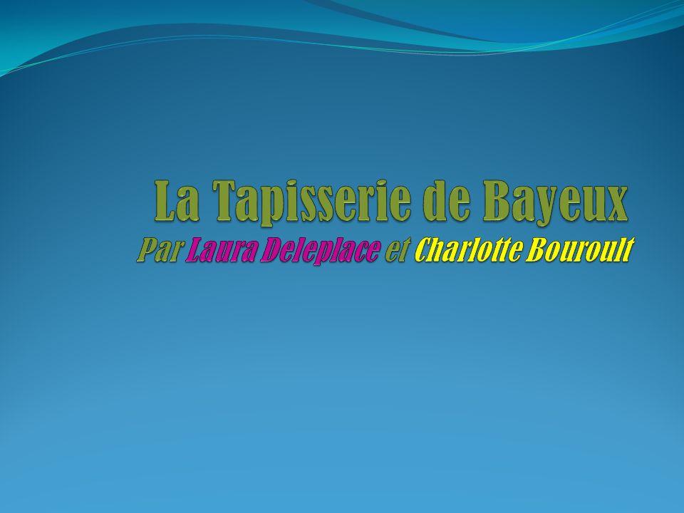 La Tapisserie de Bayeux Par Laura Deleplace et Charlotte Bouroult