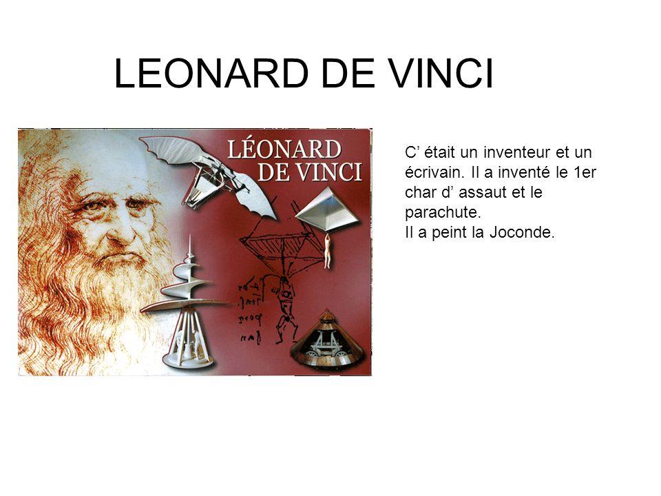 LEONARD DE VINCI C' était un inventeur et un écrivain. Il a inventé le 1er char d' assaut et le parachute.