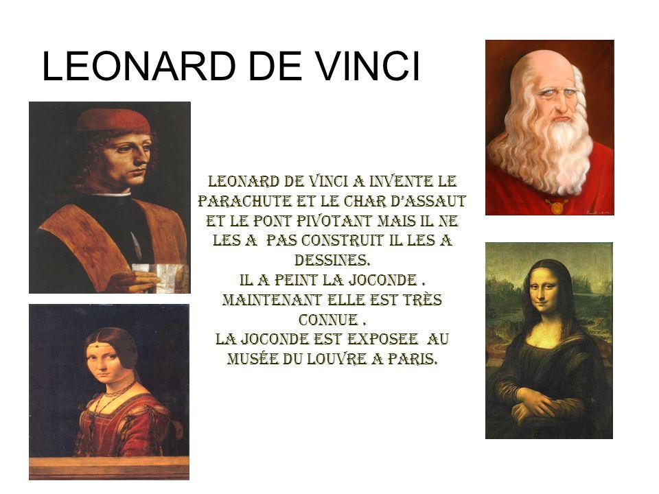 LEONARD DE VINCI Leonard de Vinci a invente le parachute et le char d'assaut et le pont pivotant mais il ne les a pas construit il les a dessines.